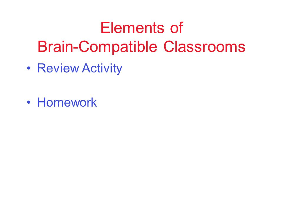 Review Activity Homework Elements of Brain-Compatible Classrooms