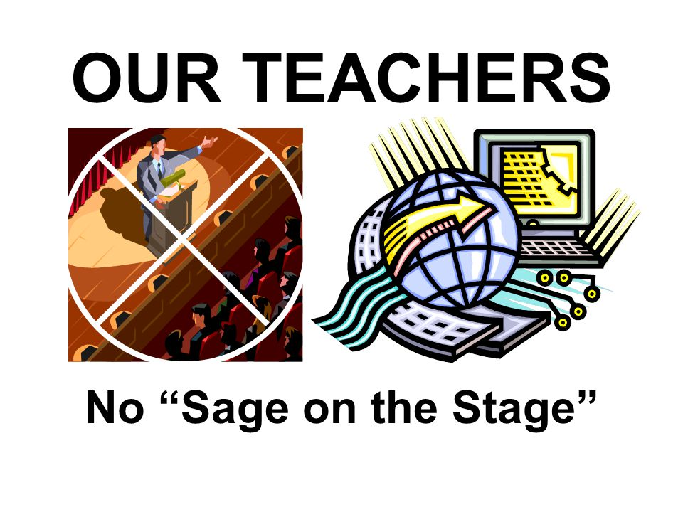 OUR TEACHERS No Sage on the Stage