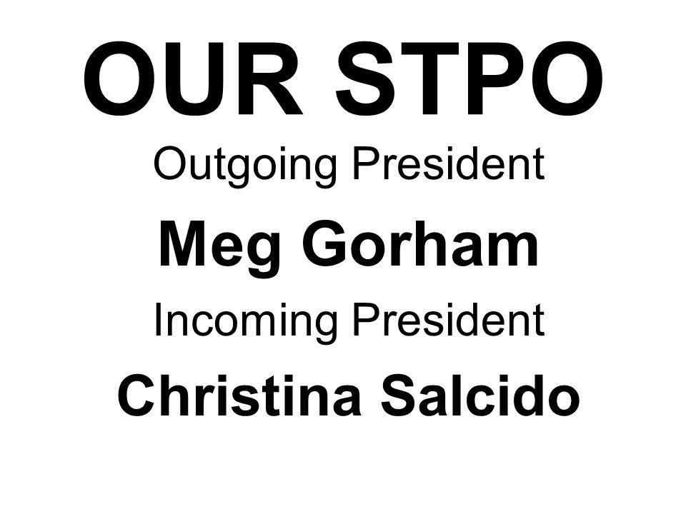 OUR STPO Outgoing President Meg Gorham Incoming President Christina Salcido