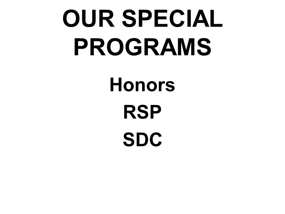 OUR SPECIAL PROGRAMS Honors RSP SDC