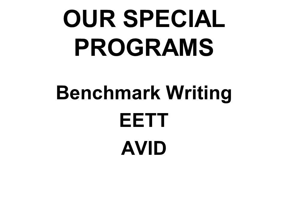 OUR SPECIAL PROGRAMS Benchmark Writing EETT AVID