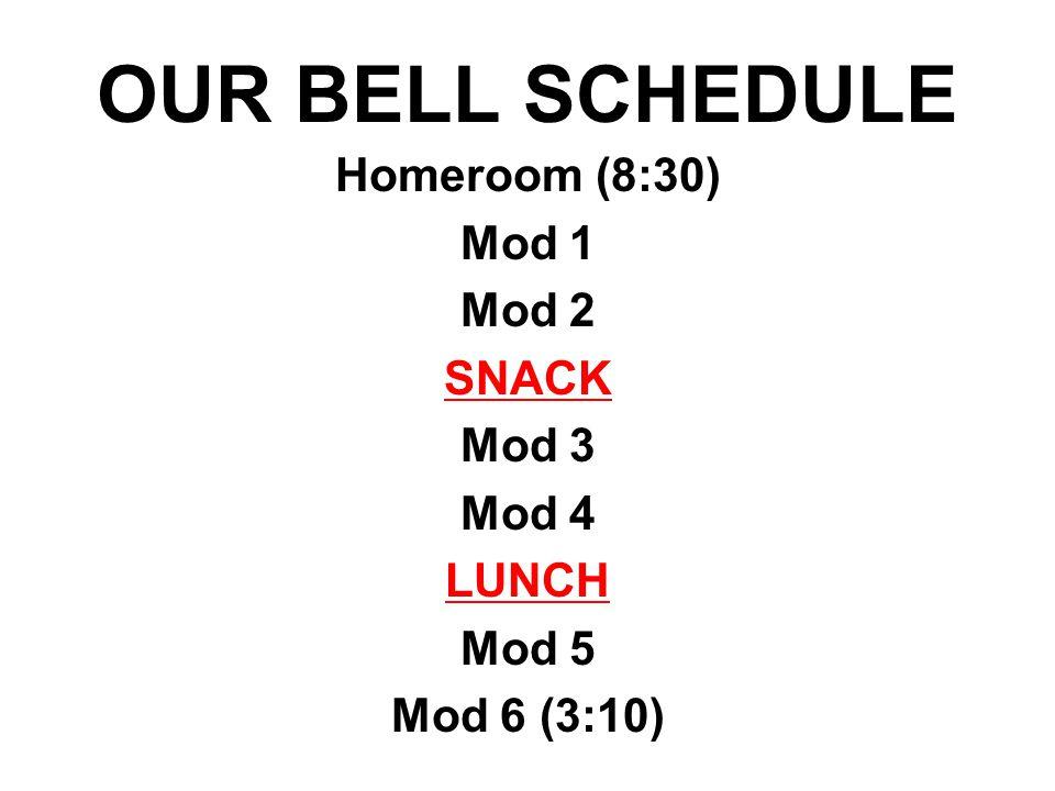 OUR BELL SCHEDULE Homeroom (8:30) Mod 1 Mod 2 SNACK Mod 3 Mod 4 LUNCH Mod 5 Mod 6 (3:10)