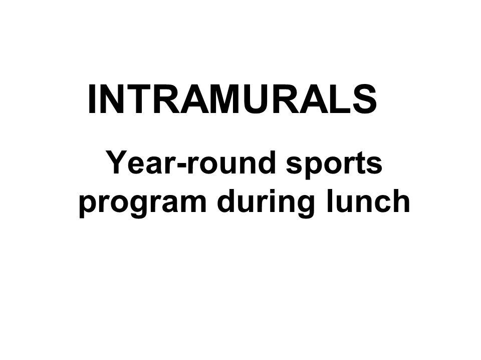 INTRAMURALS Year-round sports program during lunch