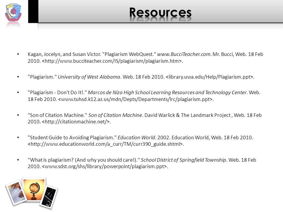 Kagan, Jocelyn, and Susan Victor. Plagiarism WebQuest. www.BucciTeacher.com.