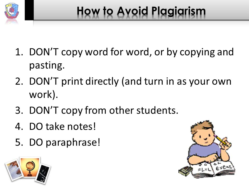 1.DON'T copy word for word, or by copying and pasting.