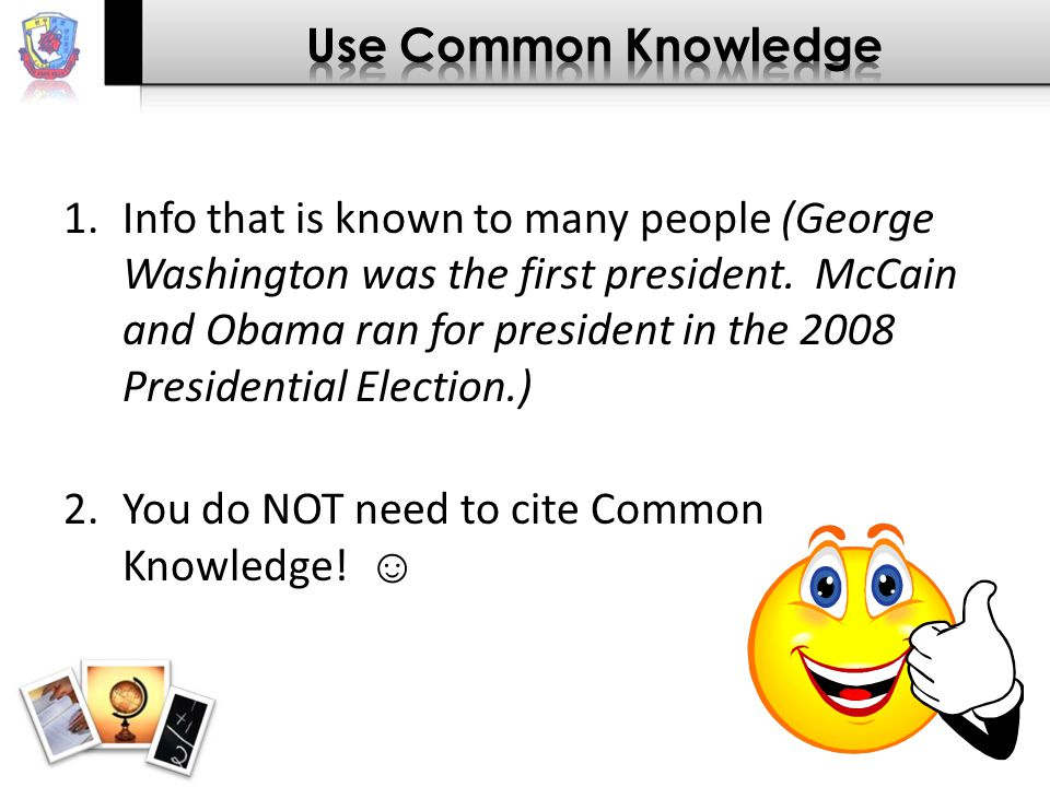 1.Info that is known to many people (George Washington was the first president. McCain and Obama ran for president in the 2008 Presidential Election.)