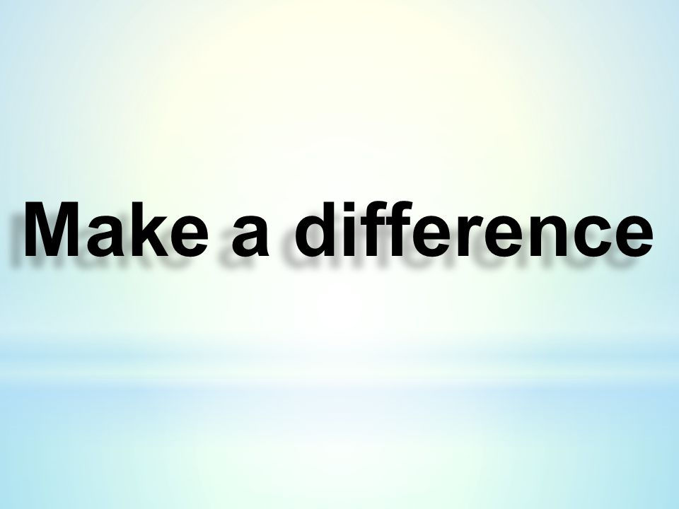 Make a difference Make a difference