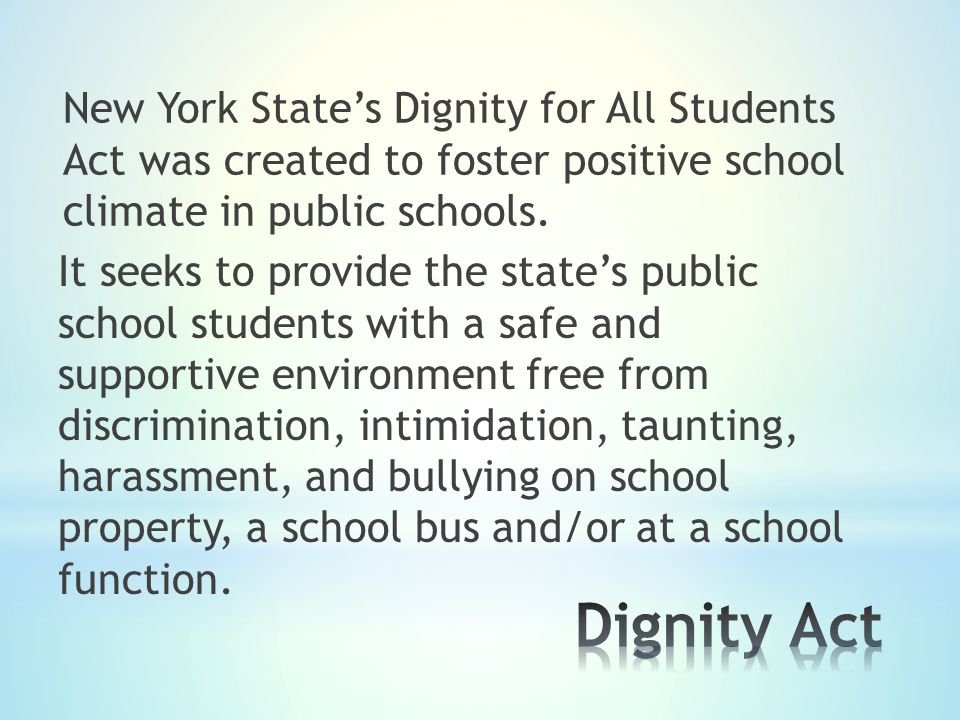 New York State's Dignity for All Students Act was created to foster positive school climate in public schools.