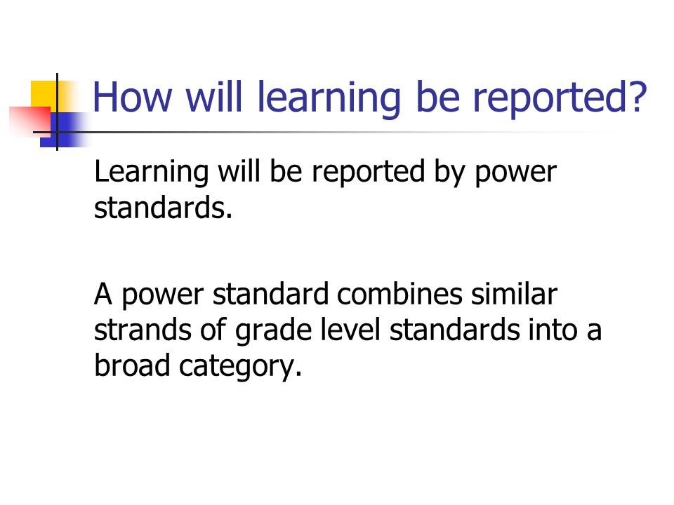 How will learning be reported. Learning will be reported by power standards.