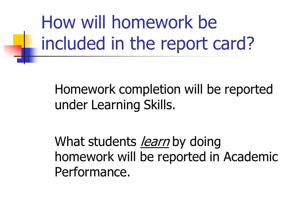How will homework be included in the report card.