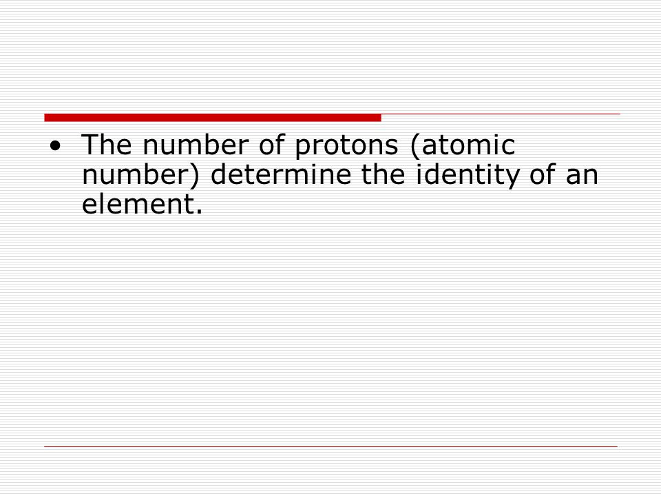 The number of protons (atomic number) determine the identity of an element.