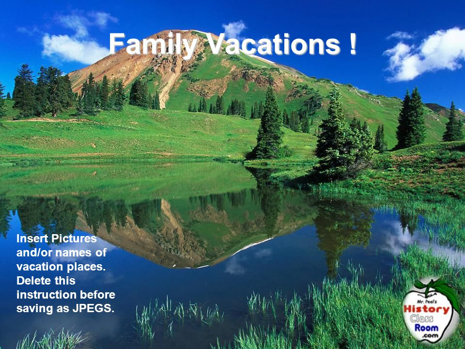 Family Vacations ! Insert Pictures and/or names of vacation places. Delete this instruction before saving as JPEGS.