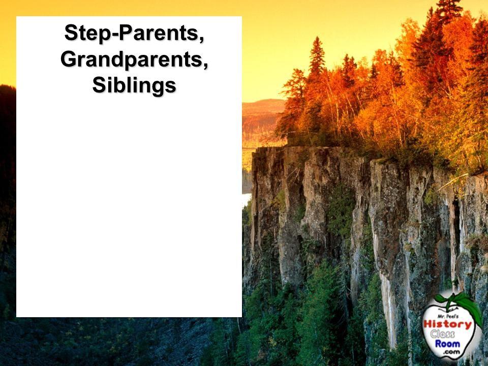 Step-Parents, Grandparents, Siblings