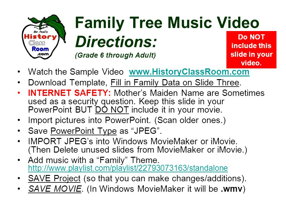 Family Tree Music Video Directions: (Grade 6 through Adult) Watch the Sample Video www.HistoryClassRoom.comwww.HistoryClassRoom.com Download Template,