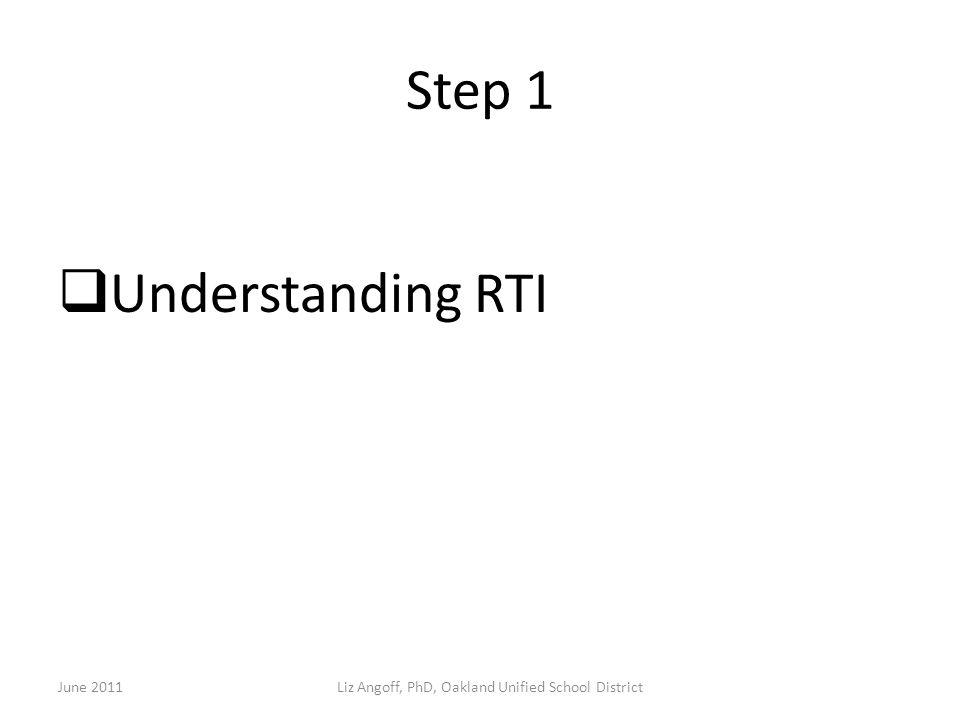 Step 1  Understanding RTI June 2011Liz Angoff, PhD, Oakland Unified School District
