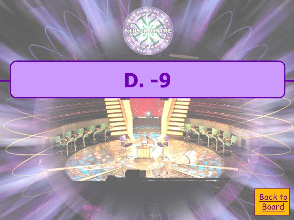  A. 9 A. 9  D. -9 D. -9 The number that is 5 less than -4.  C. -1 C. -1  B. 1 B. 1