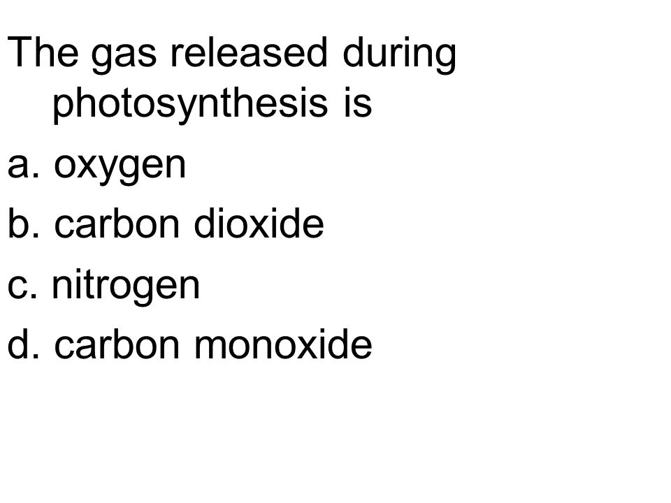 The gas released during photosynthesis is a. oxygen b.