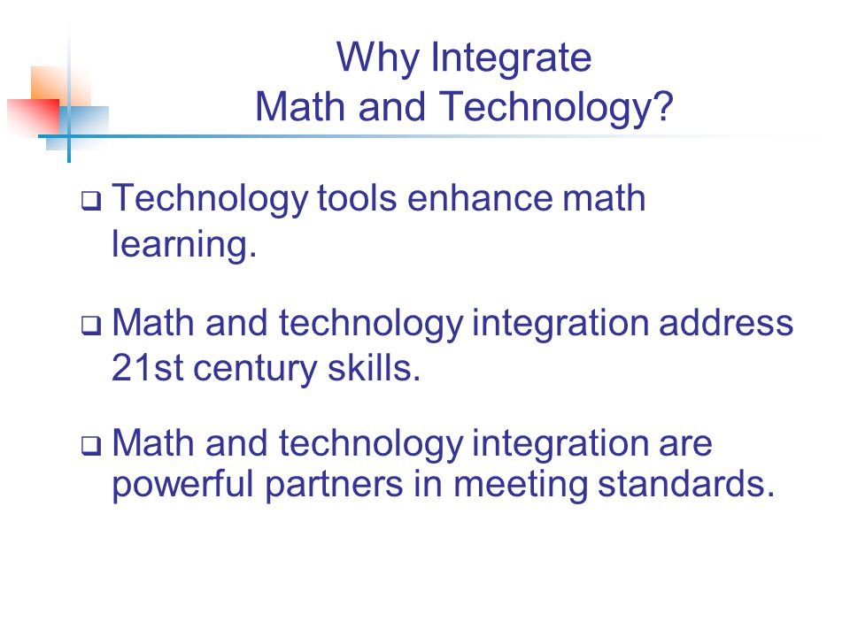 Why Integrate Math and Technology.  Technology tools enhance math learning.