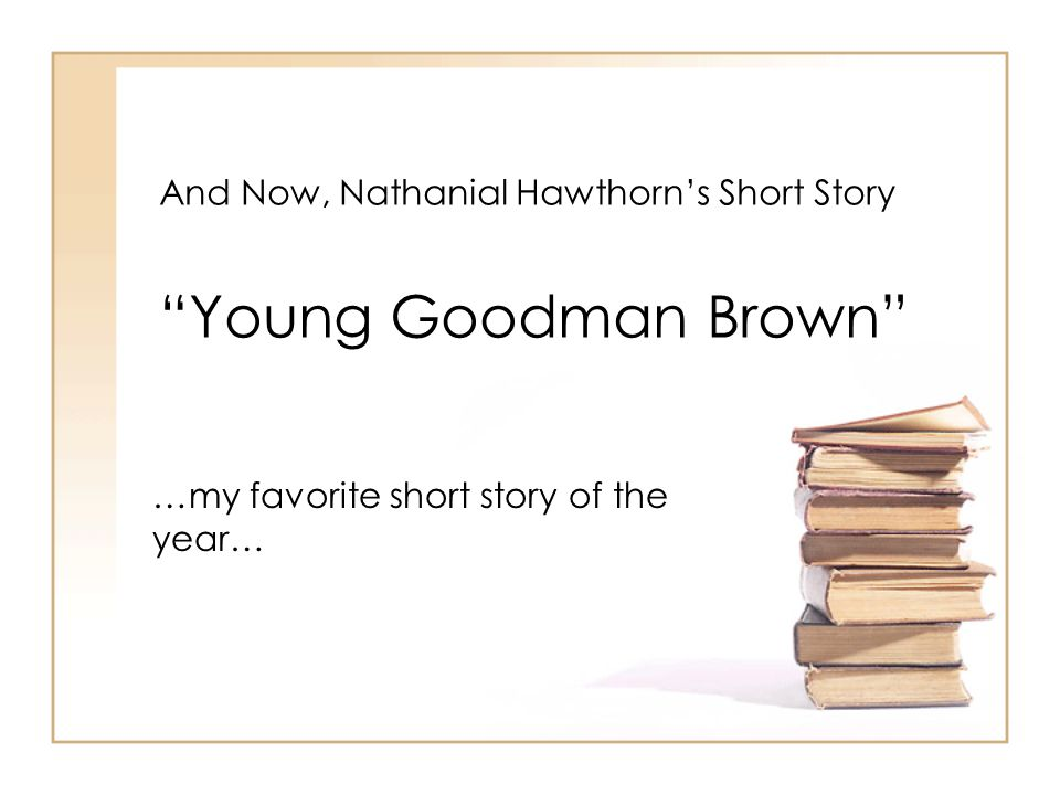 And Now, Nathanial Hawthorn's Short Story Young Goodman Brown …my favorite short story of the year…