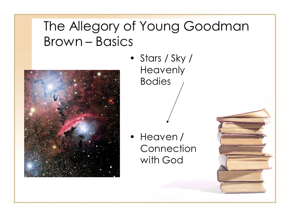 The Allegory of Young Goodman Brown – Basics Stars / Sky / Heavenly Bodies Heaven / Connection with God