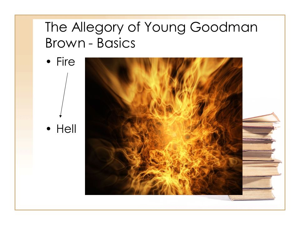 The Allegory of Young Goodman Brown - Basics Fire Hell