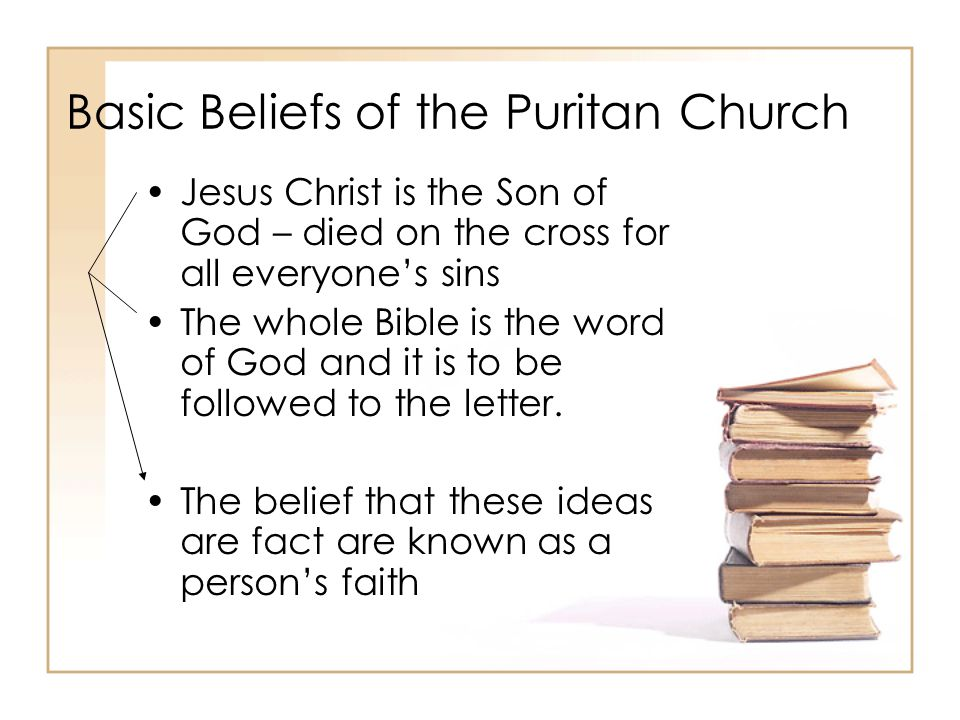Basic Beliefs of the Puritan Church Faith is what is necessary to get into heaven.