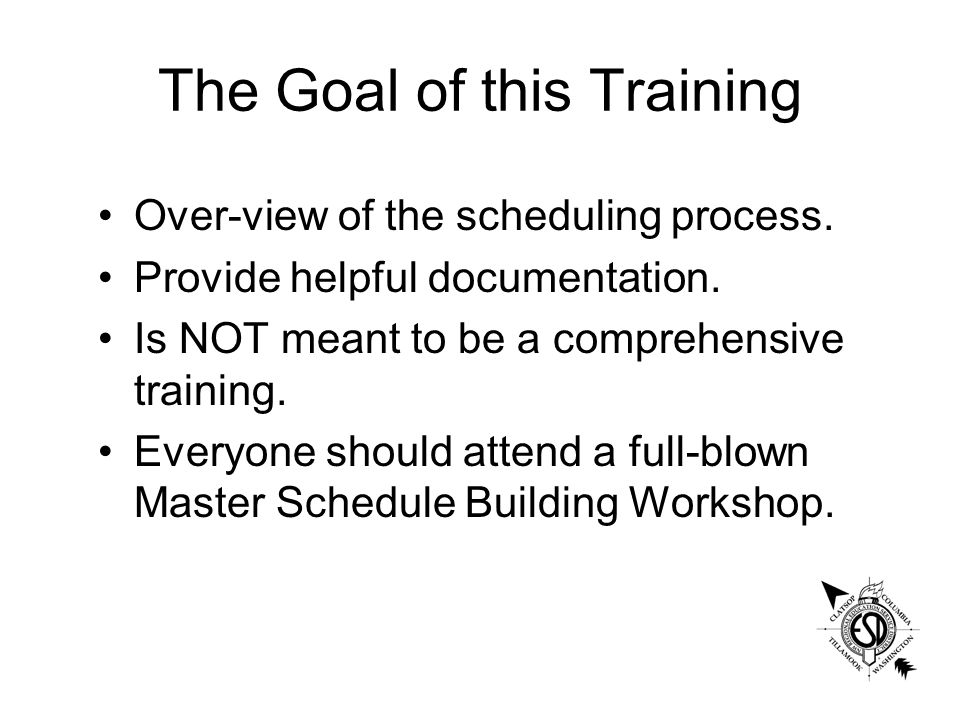 The Goal of this Training Over-view of the scheduling process.
