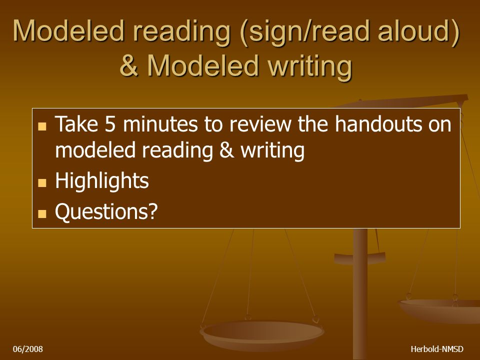 06/2008 Herbold-NMSD Take 5 minutes to review the handouts on modeled reading & writing Highlights Questions.