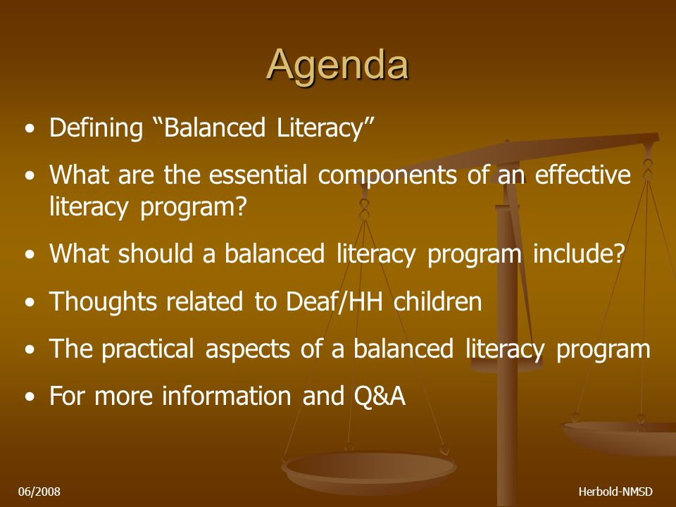 06/2008 Herbold-NMSD Agenda Defining Balanced Literacy What are the essential components of an effective literacy program.