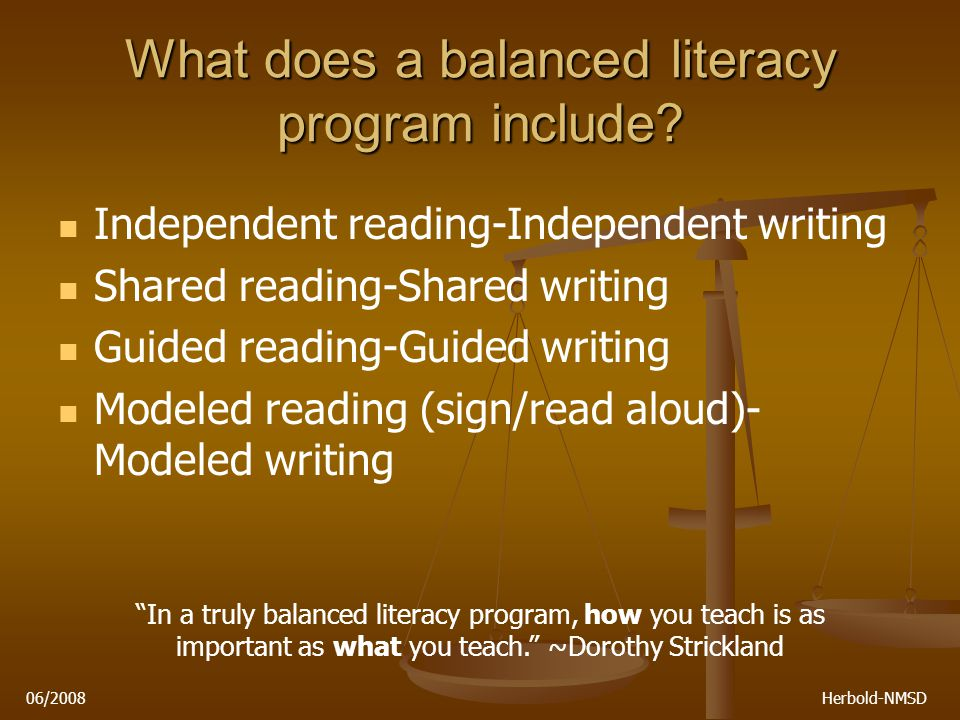 06/2008 Herbold-NMSD Setting up a balanced literacy program in your classroom First and foremost, the role of assessment.