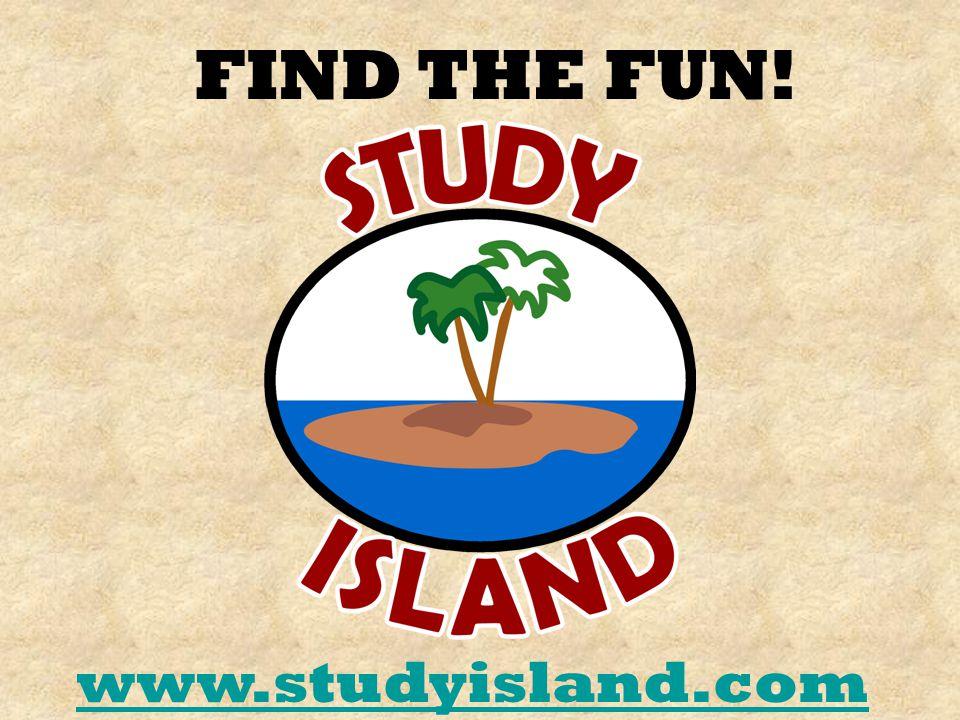 FIND THE FUN! www.studyisland.com