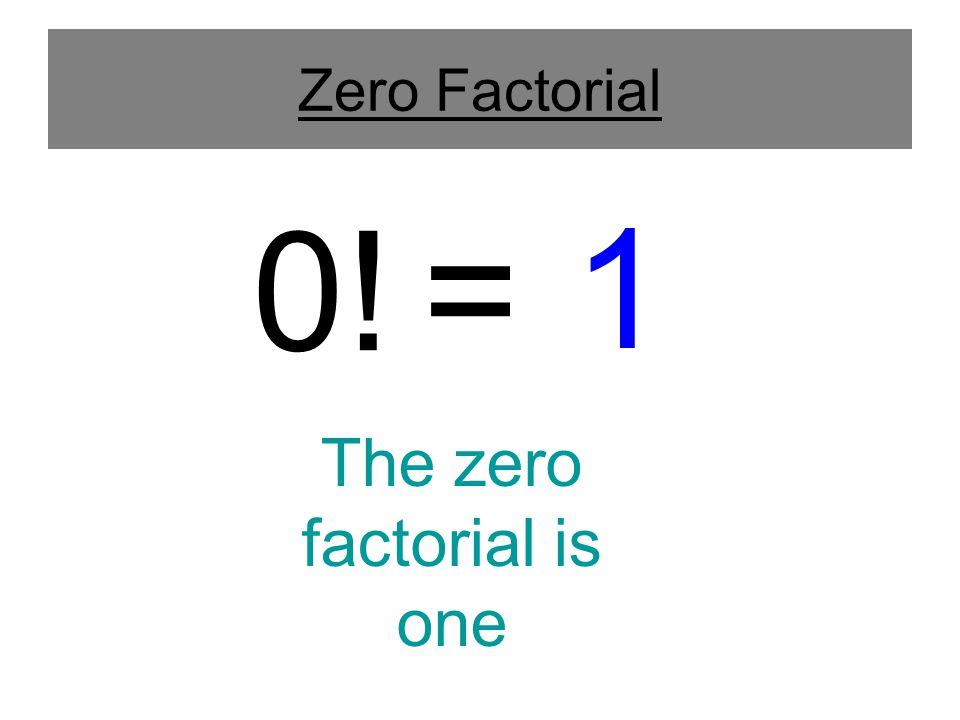Zero Factorial The zero factorial is one 0! = 1