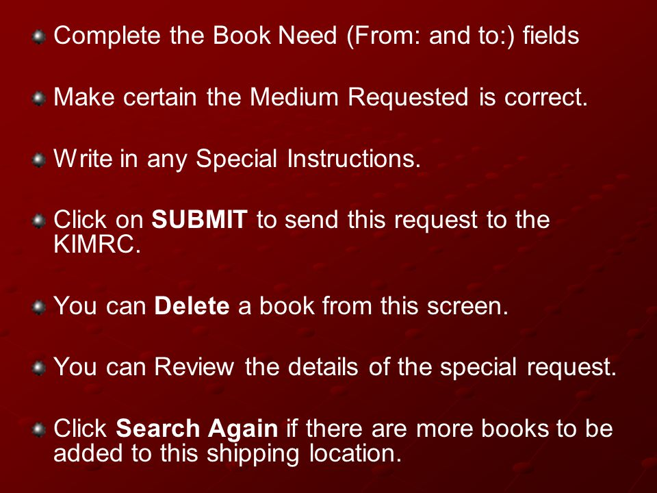 Complete the Book Need (From: and to:) fields Make certain the Medium Requested is correct.