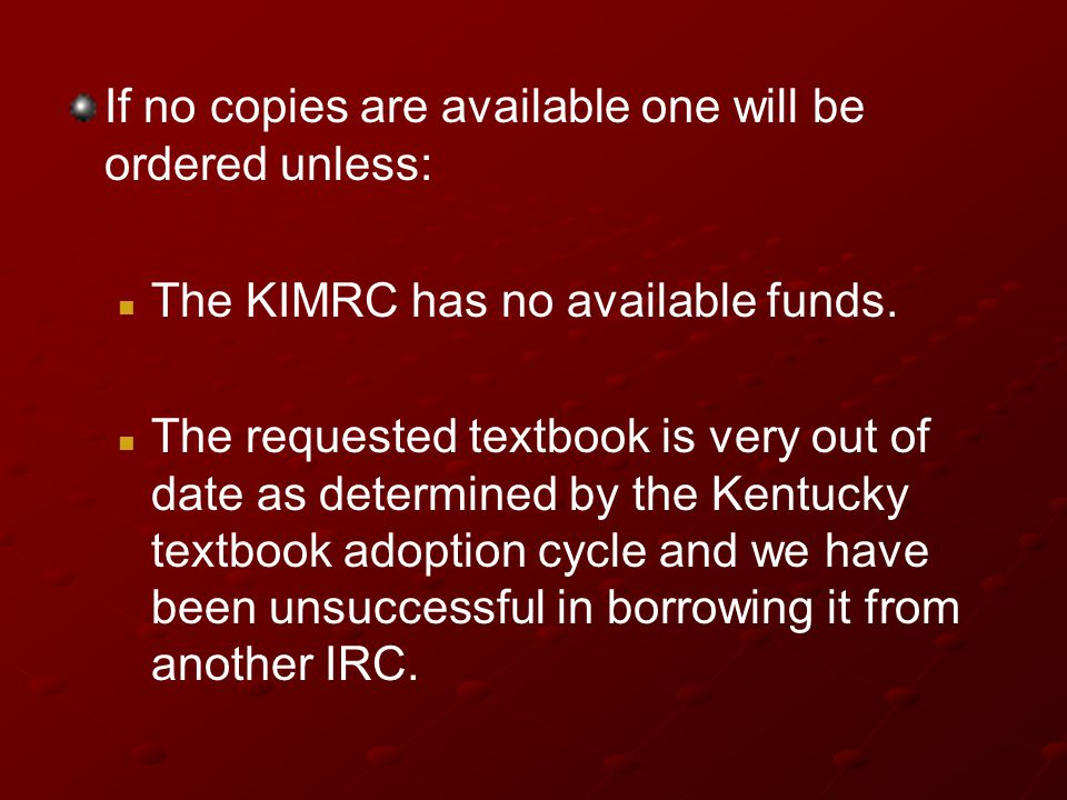 If no copies are available one will be ordered unless: The KIMRC has no available funds.