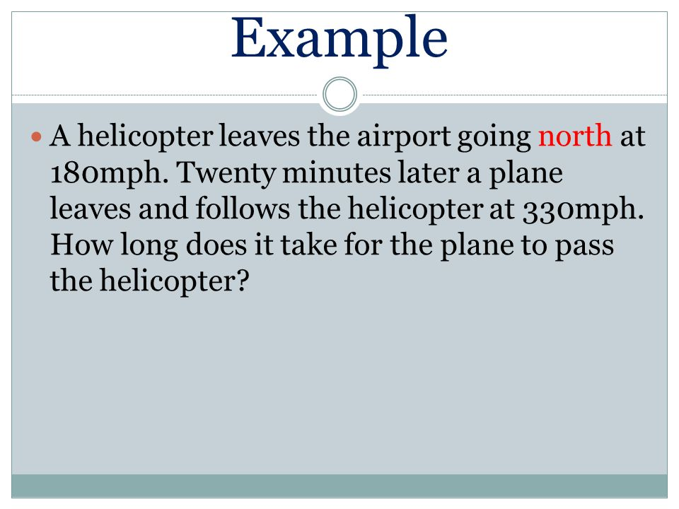 Example A helicopter leaves the airport going north at 180mph.