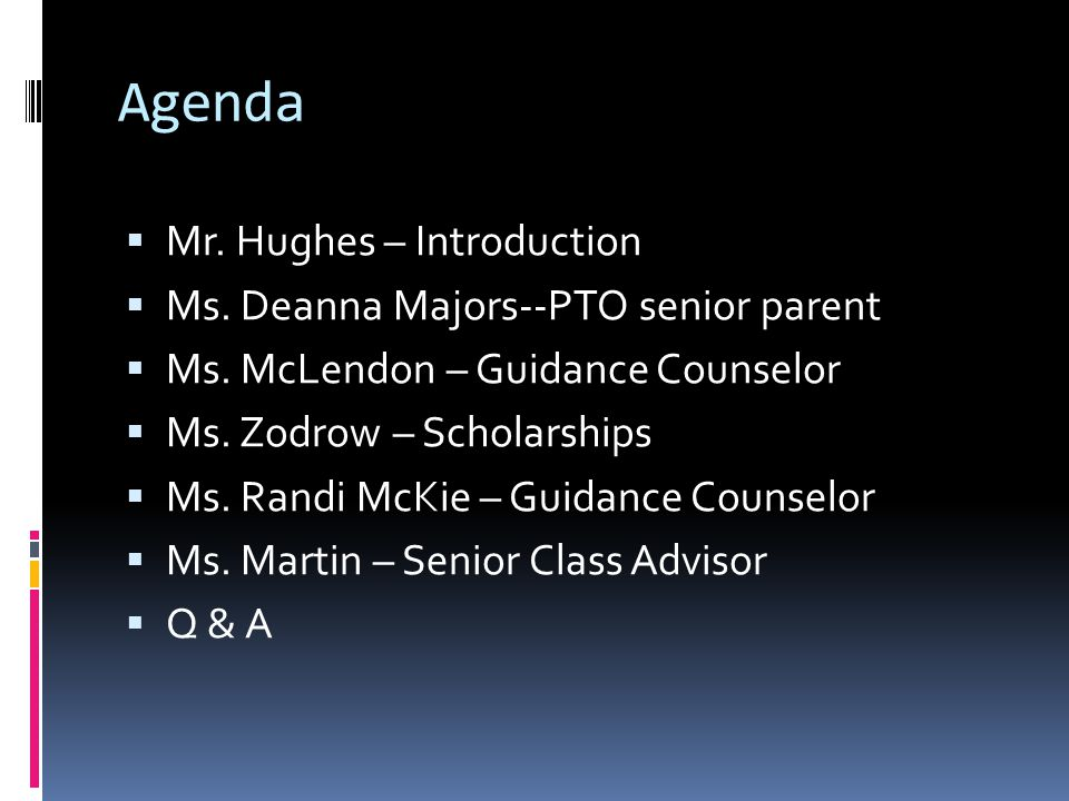 Agenda  Mr. Hughes – Introduction  Ms. Deanna Majors--PTO senior parent  Ms. McLendon – Guidance Counselor  Ms. Zodrow – Scholarships  Ms. Randi