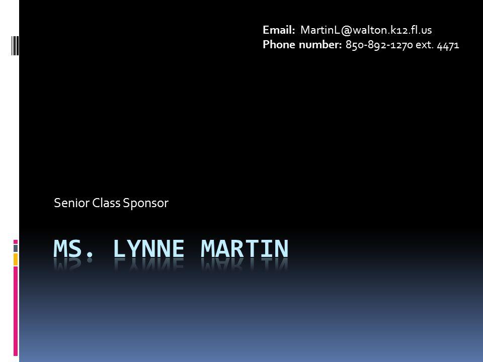 Senior Class Sponsor Email: MartinL@walton.k12.fl.us Phone number: 850-892-1270 ext. 4471