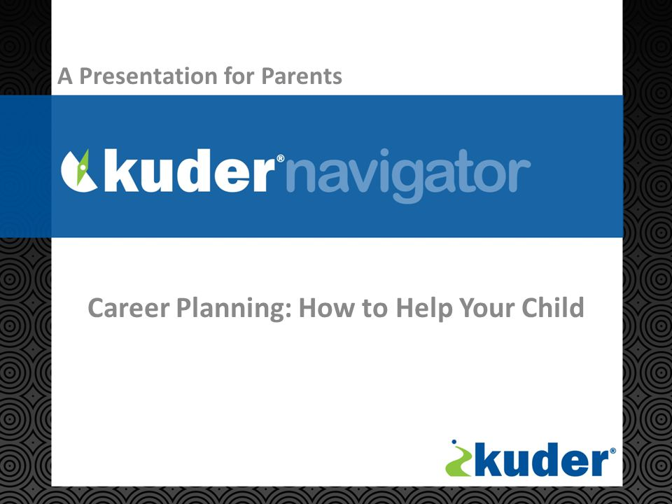 Career Planning: How to Help Your Child A Presentation for Parents