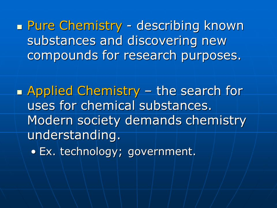 Pure Chemistry - describing known substances and discovering new compounds for research purposes. Pure Chemistry - describing known substances and dis