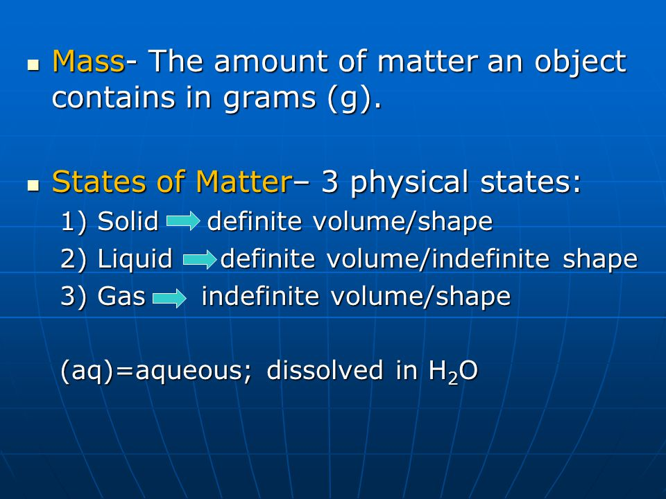 Mass- The amount of matter an object contains in grams (g). Mass- The amount of matter an object contains in grams (g). States of Matter– 3 physical s