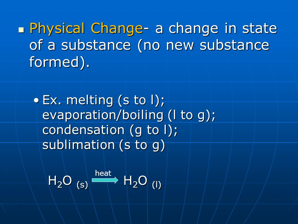 Physical Change- a change in state of a substance (no new substance formed). Physical Change- a change in state of a substance (no new substance forme