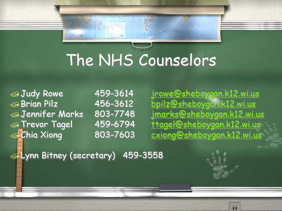 The NHS Counselors / Judy Rowe459-3614jrowe@sheboygan.k12.wi.usjrowe@sheboygan.k12.wi.us / Brian Pilz456-3612bpilz@sheboygan.k12.wi.usbpilz@sheboygan.k12.wi.us / Jennifer Marks803-7748jmarks@sheboygan.k12.wi.usjmarks@sheboygan.k12.wi.us / Trevor Tagel459-6794ttagel@sheboygan.k12.wi.usttagel@sheboygan.k12.wi.us / Chia Xiong803-7603cxiong@sheboygan.k12.wi.uscxiong@sheboygan.k12.wi.us / Lynn Bitney (secretary) 459-3558 / Judy Rowe459-3614jrowe@sheboygan.k12.wi.usjrowe@sheboygan.k12.wi.us / Brian Pilz456-3612bpilz@sheboygan.k12.wi.usbpilz@sheboygan.k12.wi.us / Jennifer Marks803-7748jmarks@sheboygan.k12.wi.usjmarks@sheboygan.k12.wi.us / Trevor Tagel459-6794ttagel@sheboygan.k12.wi.usttagel@sheboygan.k12.wi.us / Chia Xiong803-7603cxiong@sheboygan.k12.wi.uscxiong@sheboygan.k12.wi.us / Lynn Bitney (secretary) 459-3558