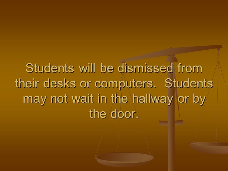 Students will be dismissed from their desks or computers.
