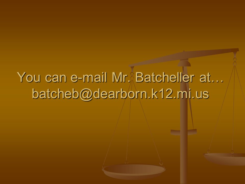 You can e-mail Mr. Batcheller at… batcheb@dearborn.k12.mi.us