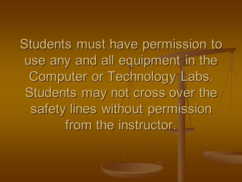 Students must have permission to use any and all equipment in the Computer or Technology Labs.