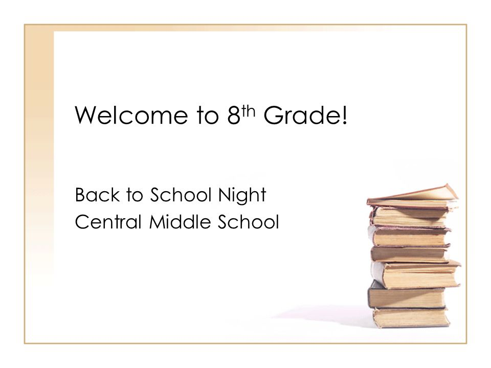 Welcome to 8 th Grade! Back to School Night Central Middle School