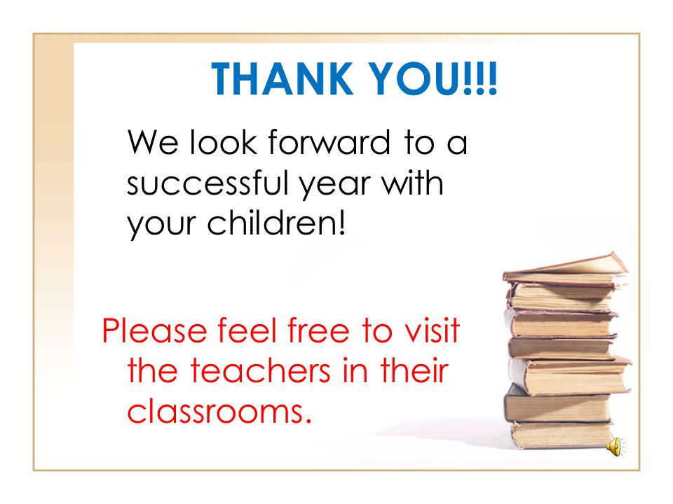 THANK YOU!!.We look forward to a successful year with your children.