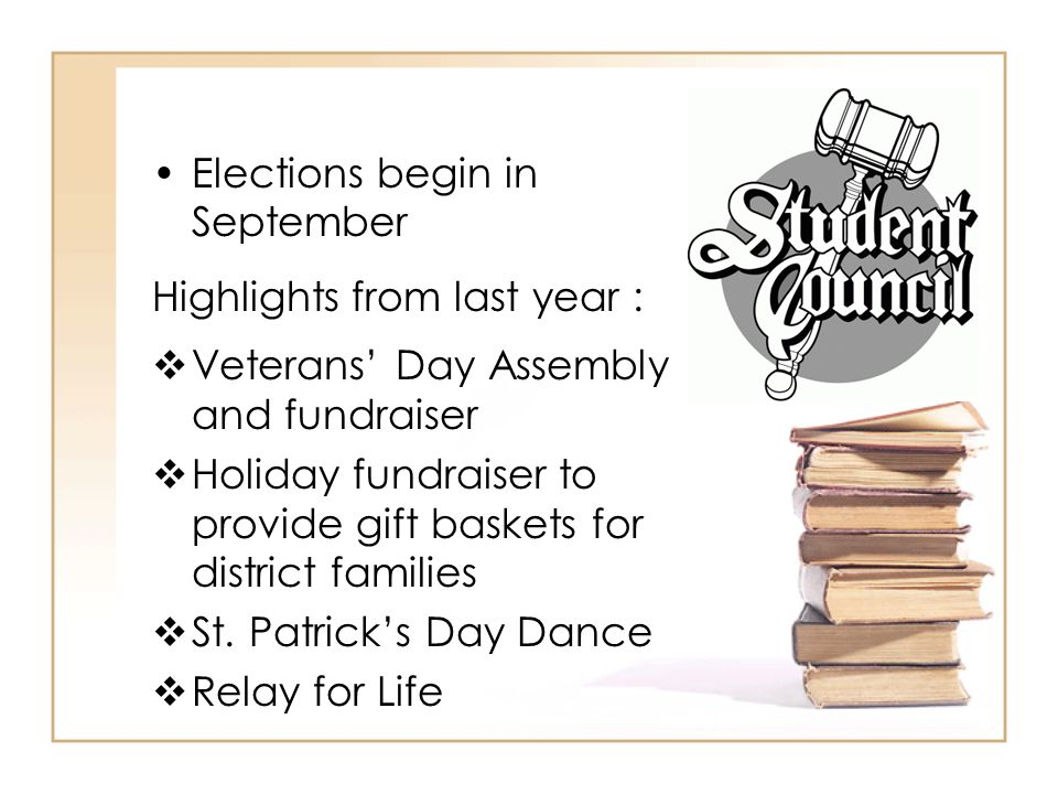 Elections begin in September Highlights from last year :  Veterans' Day Assembly and fundraiser  Holiday fundraiser to provide gift baskets for district families  St.