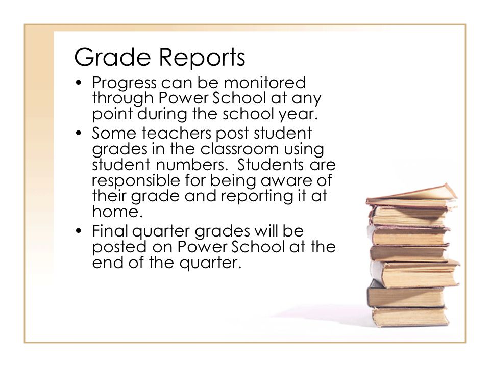 Grade Reports Progress can be monitored through Power School at any point during the school year.