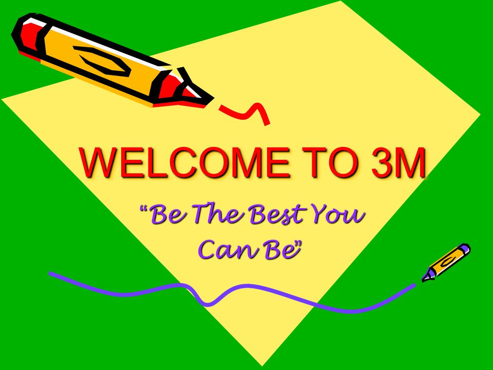 WELCOME TO 3M Be The Best You Can Be